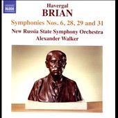 Havergal Brian: Symphonies Nos. 6, 28, 29 and 31 / New Russia State SO, Walker