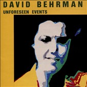 David Behrman: Unforseen Events
