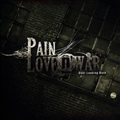 Pain Love N' War: Over Looking Back