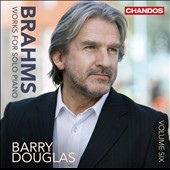 Brahms: Works for Solo Piano, Vol. 6 / Barry Douglas, piano