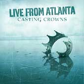 Casting Crowns: Live from Atlanta