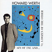 Howard Werth: 6ix of 1ne and 1/2 a Dozen of the Other [Bonus Tracks]