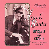 Frank Banta: Upright and Grand: Novelty Piano Solos 1923-1930