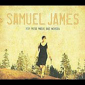 Samuel James: For Rosa, Maeve and Noreen [Digipak] *