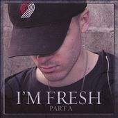 Fresh Mann: I'm Fresh, Pt. A