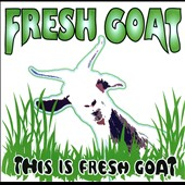 Fresh Goat: This Is Fresh Goat EP [EP]