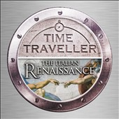 Time Traveller: The Italian Renaissance - Palestrina, Gabrieli, Monteverdi et al.
