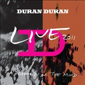 Duran Duran: A Diamond in the Mind: Live 2011