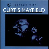Curtis Mayfield: Flashback with Curtis Mayfield