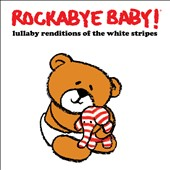 Rockabye Baby!: Lullaby Renditions of the White Stripes