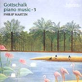 Gottschalk: Piano Music Vol 3 / Philip Martin