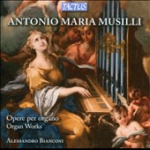 Antonio Maria Musilli: Works for organ / Alessandro Bianconi: organ