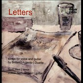 Letters: Songs for Voice and Guitar by Britten, Argento, Duarte / Scot Weir, tenor; Volker Niehusmann, guitar
