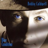 Bobby Caldwell (Singer/Guitarist): Blue Condition [Bonus Track]