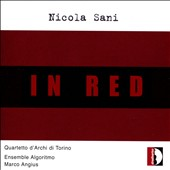 In Red - Nicola Sani (1961):Four Darks in a Red; Studio per le ali; Black Area in Reds / Quartetto dÆArchi di Torino, Ensemble Algoritmo, Marco Angius