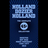 Holland-Dozier-Holland: The Complete 45s Collection: Invictus, Hot Wax, Music Merchant 1969-1977 [Box] *