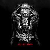 Channel Zero: Kill All Kings [Digipak] *