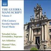 The Guerra Manuscript, Vol. 3: 17th Century Secular Spanish Vocal Music / Yetzabel Arias Fernandez, soprano; Ars Atlantica