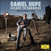 Escape to Paradise: The Hollywood Album - music by Rozsa, Waxman, Eisler, Korngold, Weill / Daniel Hope, violin; Sting, Max Raabe, Jacques Ammon