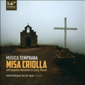 Misa Criolla and Popular Devotion in Early Music - Latin American Works by Ramírez, Conde, Araujo et al. / Música Temprana; Van der Spoel