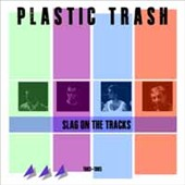 Plastic Trash: Slag On the Tracks 1983-1985