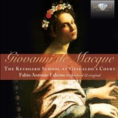 Giovanni de Macque (1548-1614): The Keyboard School at Gesualdo's Court / Fabio Antonio Falcone, harpsichord & virginal