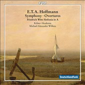 E.T.A. Hoffmann (1776-1822): Symphony in E flat major; Overtures to Undine and Aurora; Friedrich Witt: Sinfonia in A / Cologne Academy, Willens