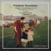 Friedrich Gernsheim (1839-1916): Violin Concertos 1 & 2; Fantasiestuck for violin & orchestra, Op. 33 / Linus Roth, violin; Hamburg SO