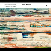 Louis Vierne (1870-1937): Violin Sonata, Op. 23; Piano Quintet in C minor, Op. 42 / Judith Ingolfsson, violin; Vladimir Stoupel, piano
