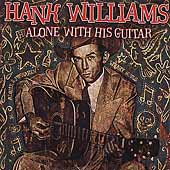 Hank Williams: Alone with His Guitar