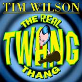 Tim Wilson: The Real Twang Thang