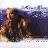 Clint Brown: Mercy & Grace