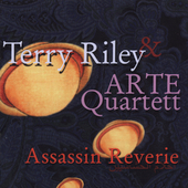 Assassin Reverie - Riley / Terry Riley, ARTE Quartett, et al