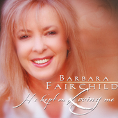 Barbara Fairchild: He Kept on Loving Me